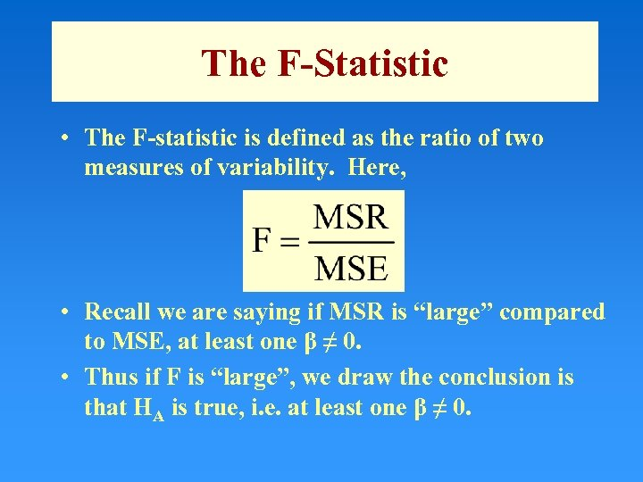 The F-Statistic • The F-statistic is defined as the ratio of two measures of