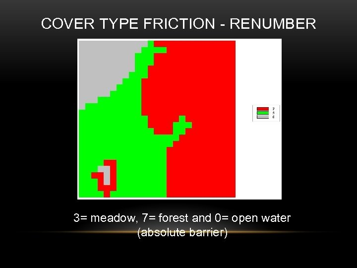 COVER TYPE FRICTION - RENUMBER 3= meadow, 7= forest and 0= open water (absolute