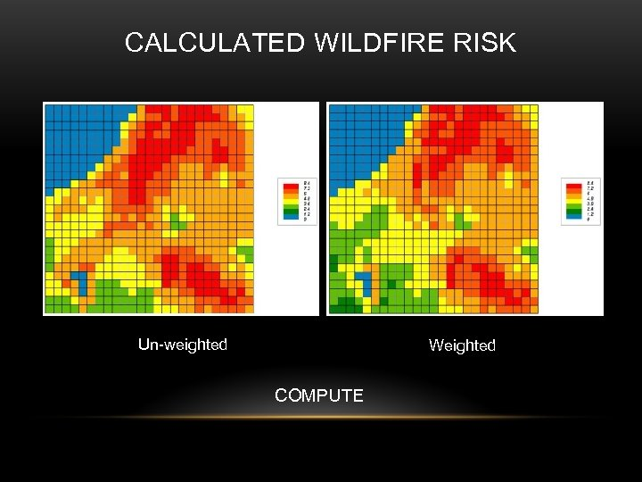 CALCULATED WILDFIRE RISK Un-weighted Weighted COMPUTE