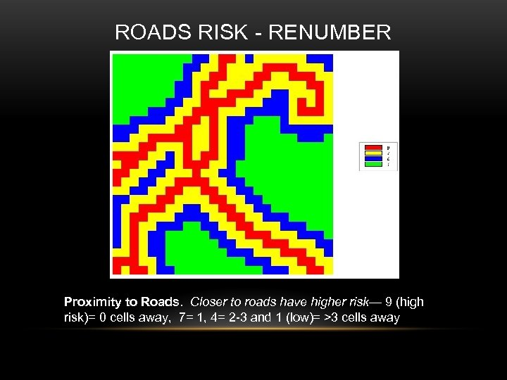 ROADS RISK - RENUMBER Proximity to Roads. Closer to roads have higher risk— 9