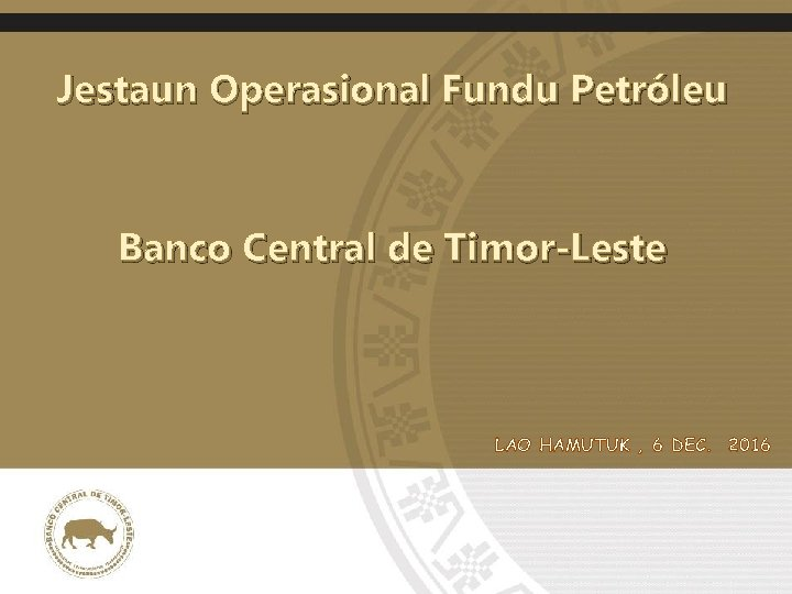 Page 1 Jestaun Operasional Fundu Petróleu Gestaun Operasional Banco Central de Timor-Leste Fundu Petroleo