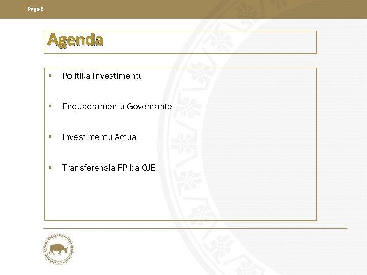 Page 2 Agenda • Politika Investimentu • Enquadramentu Governante • Investimentu Actual • Transferensia