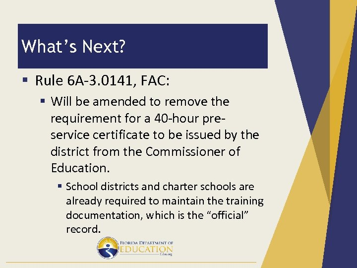 What's Next? § Rule 6 A-3. 0141, FAC: § Will be amended to remove