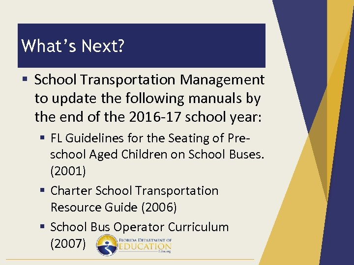 What's Next? § School Transportation Management to update the following manuals by the end