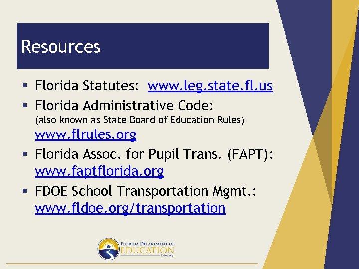 Resources § Florida Statutes: www. leg. state. fl. us § Florida Administrative Code: (also