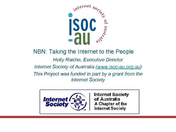 NBN: Taking the Internet to the People Holly Raiche, Executive Director Internet Society of