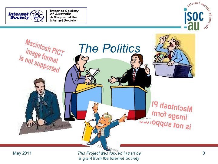 The Politics May 2011 This Project was funded in part by a grant from