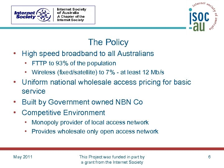The Policy • High speed broadband to all Australians • FTTP to 93% of