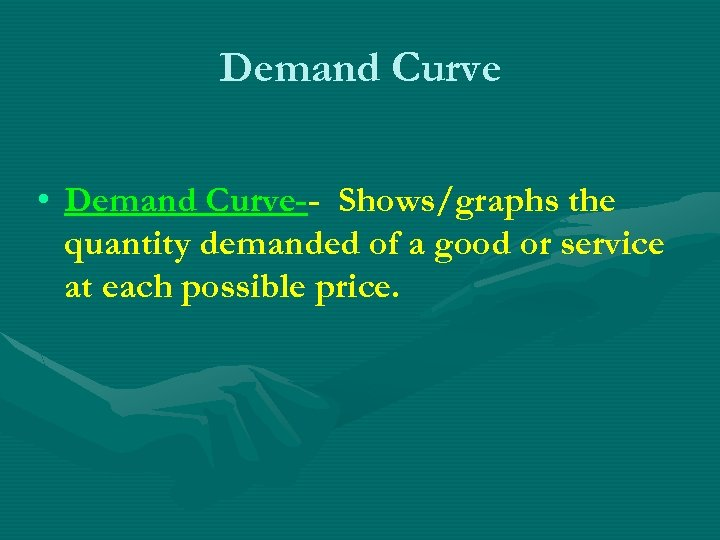 Demand Curve • Demand Curve-- Shows/graphs the quantity demanded of a good or service