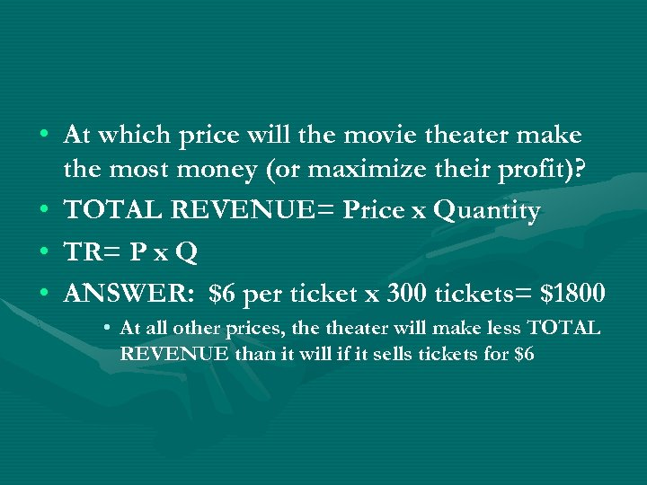 • At which price will the movie theater make the most money (or