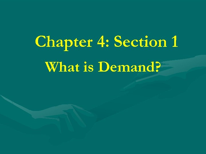 Chapter 4: Section 1 What is Demand?