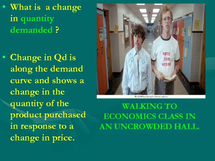 • What is a change in quantity demanded ? • Change in Qd
