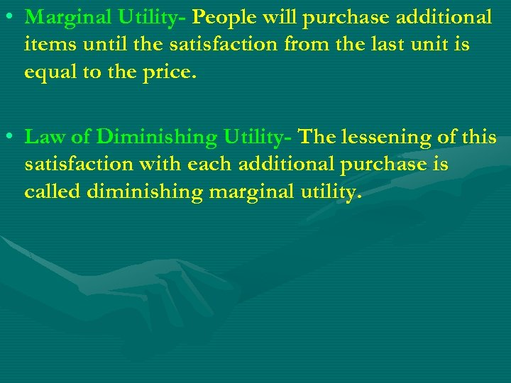 • Marginal Utility- People will purchase additional items until the satisfaction from the