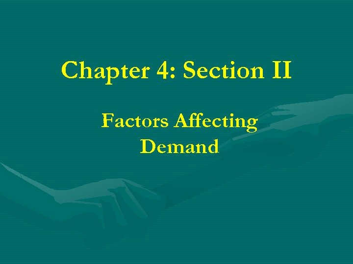 Chapter 4: Section II Factors Affecting Demand