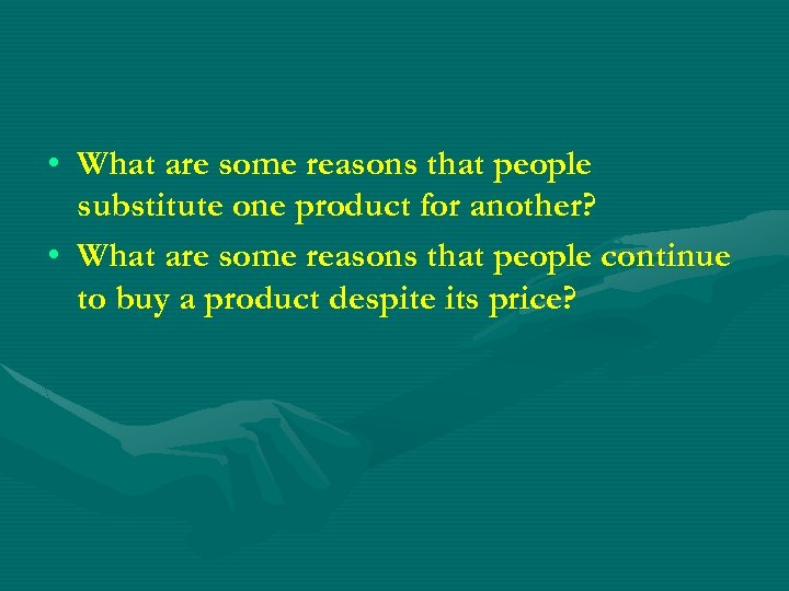 • What are some reasons that people substitute one product for another? •