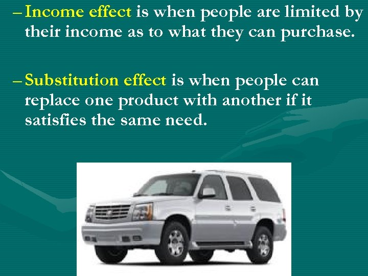 – Income effect is when people are limited by their income as to what