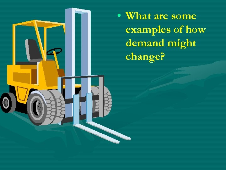 • What are some examples of how demand might change?