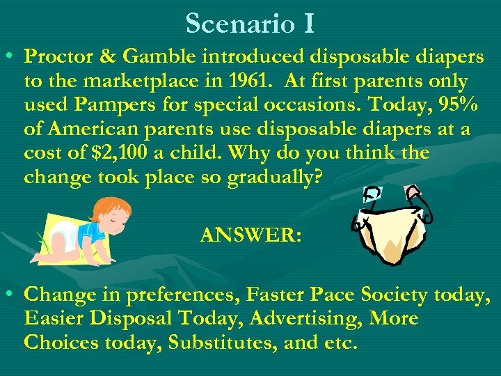 Scenario I • Proctor & Gamble introduced disposable diapers to the marketplace in 1961.
