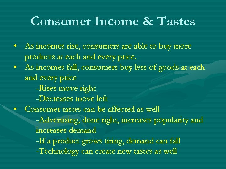 Consumer Income & Tastes • As incomes rise, consumers are able to buy more