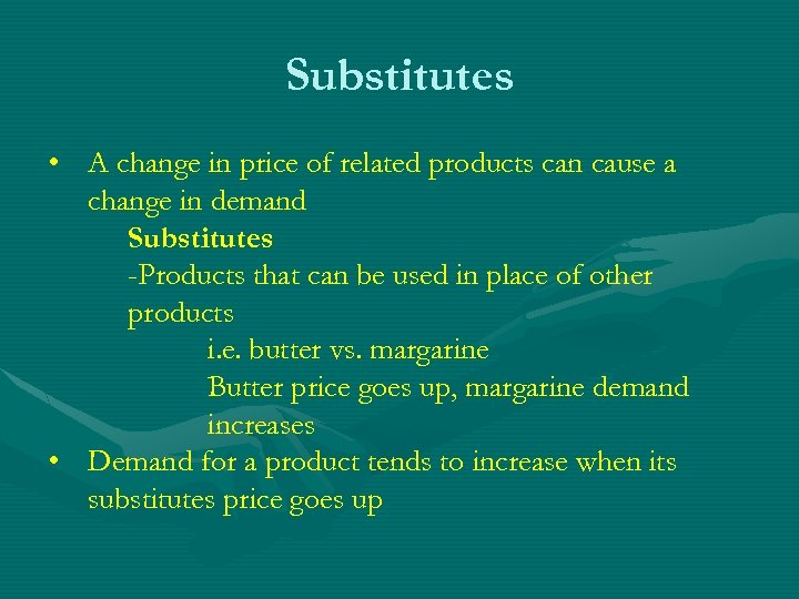 Substitutes • A change in price of related products can cause a change in