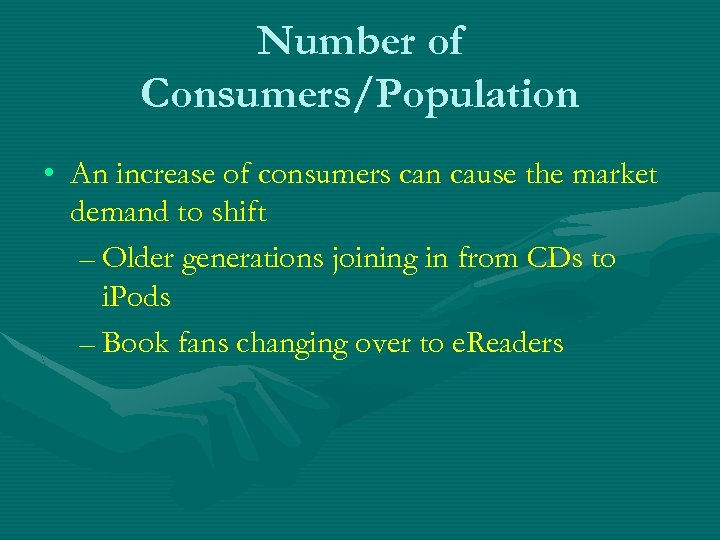 Number of Consumers/Population • An increase of consumers can cause the market demand to