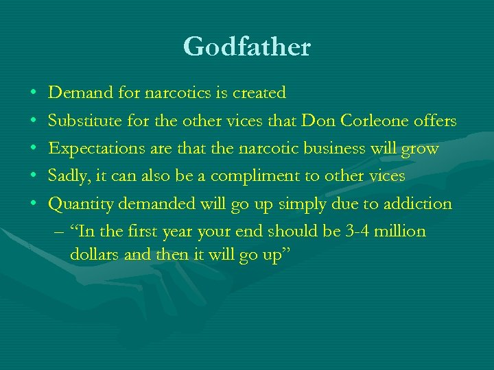 Godfather • • • Demand for narcotics is created Substitute for the other vices