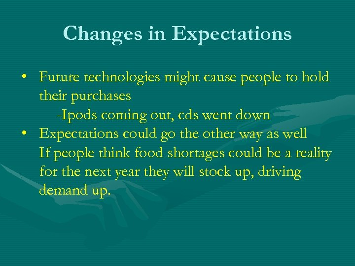 Changes in Expectations • Future technologies might cause people to hold their purchases -Ipods