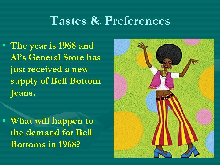 Tastes & Preferences • The year is 1968 and Al's General Store has just