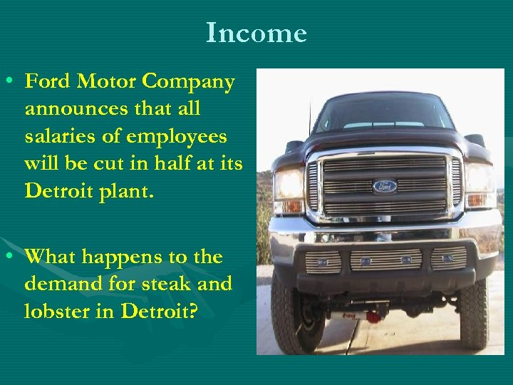 Income • Ford Motor Company announces that all salaries of employees will be cut