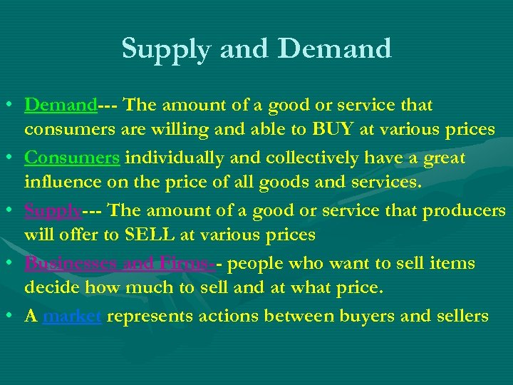 Supply and Demand • Demand--- The amount of a good or service that consumers