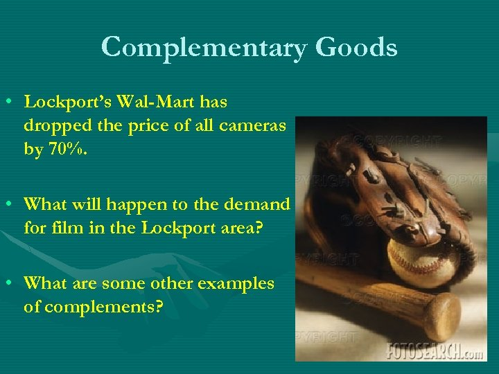Complementary Goods • Lockport's Wal-Mart has dropped the price of all cameras by 70%.