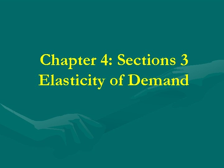 Chapter 4: Sections 3 Elasticity of Demand