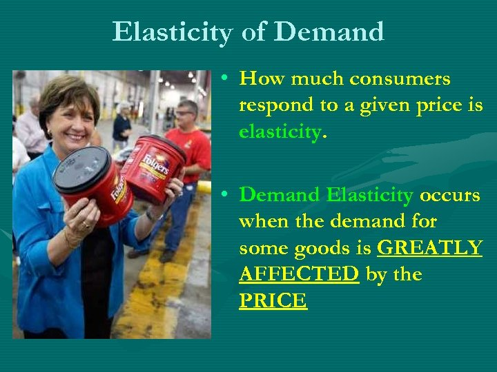 Elasticity of Demand • How much consumers respond to a given price is elasticity.