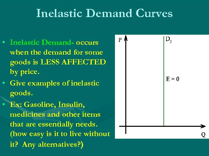 Inelastic Demand Curves • Inelastic Demand- occurs when the demand for some goods is