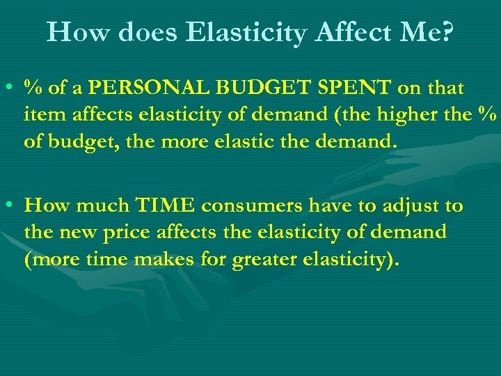 How does Elasticity Affect Me? • % of a PERSONAL BUDGET SPENT on that