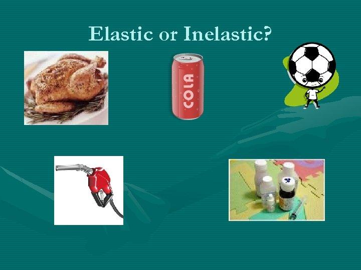 Elastic or Inelastic?
