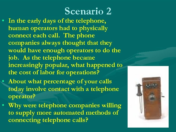 Scenario 2 • In the early days of the telephone, human operators had to