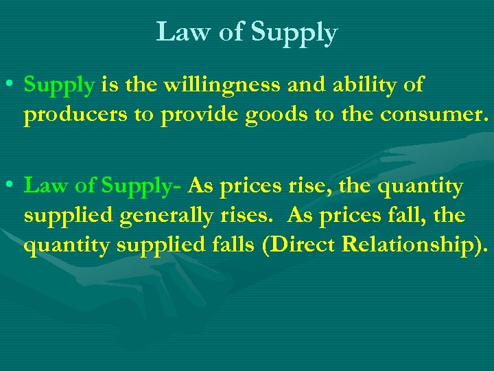 Law of Supply • Supply is the willingness and ability of producers to provide