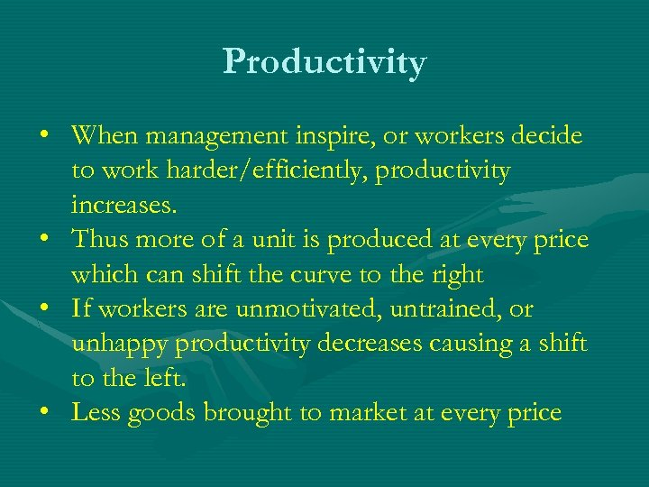 Productivity • When management inspire, or workers decide to work harder/efficiently, productivity increases. •