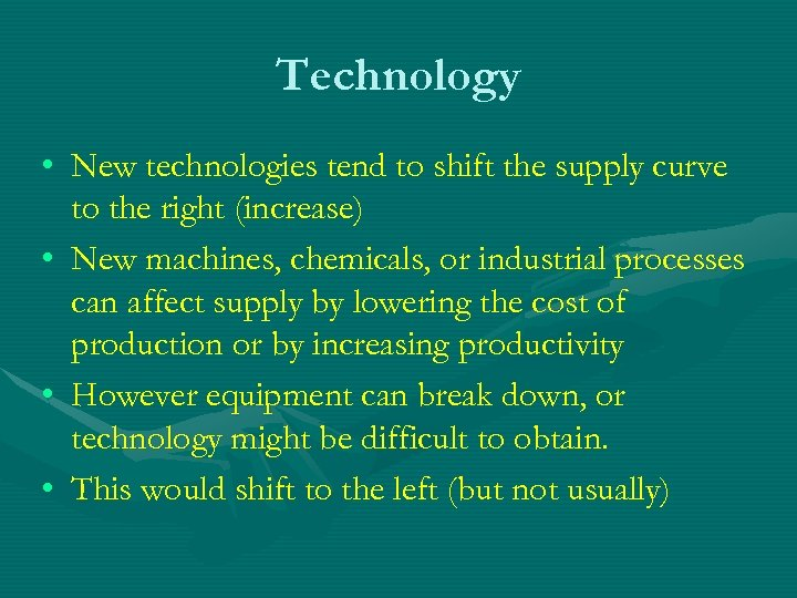 Technology • New technologies tend to shift the supply curve to the right (increase)