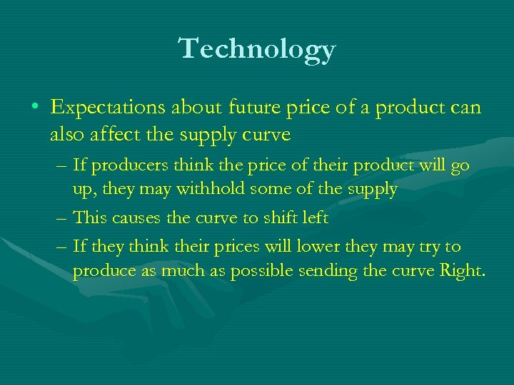 Technology • Expectations about future price of a product can also affect the supply