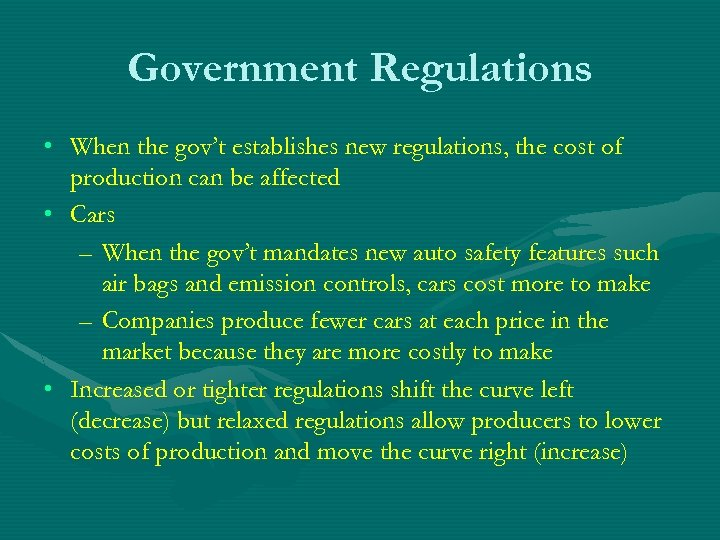 Government Regulations • When the gov't establishes new regulations, the cost of production can