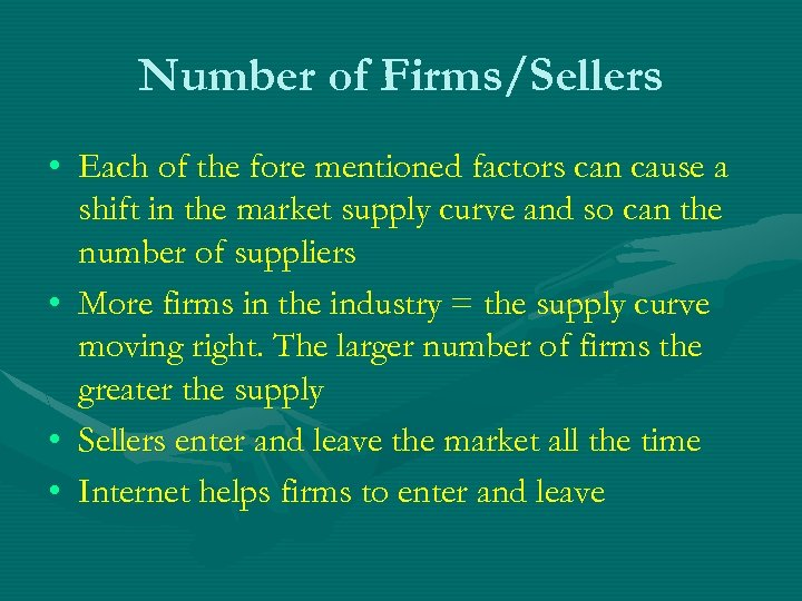 Number of Firms/Sellers • Each of the fore mentioned factors can cause a shift