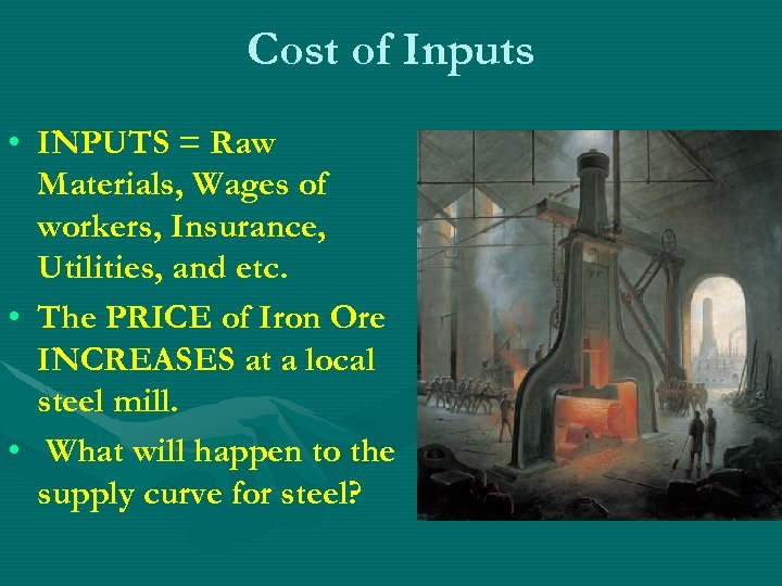 Cost of Inputs • INPUTS = Raw Materials, Wages of workers, Insurance, Utilities, and