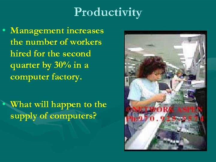 Productivity • Management increases the number of workers hired for the second quarter by