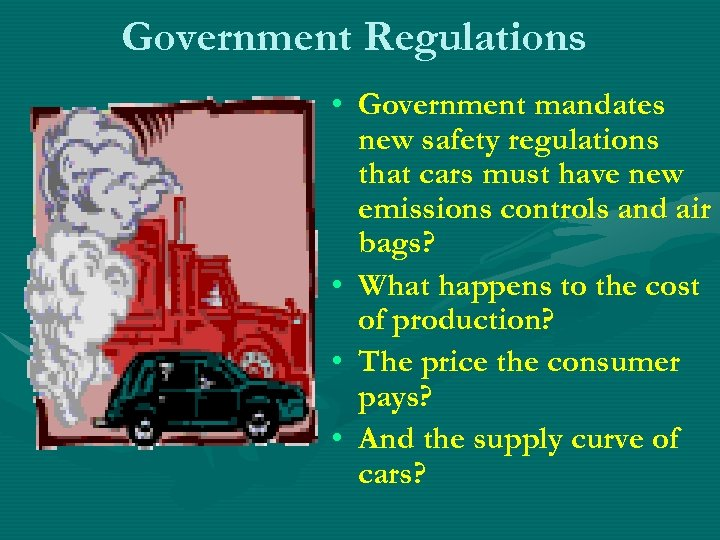 Government Regulations • Government mandates new safety regulations that cars must have new emissions