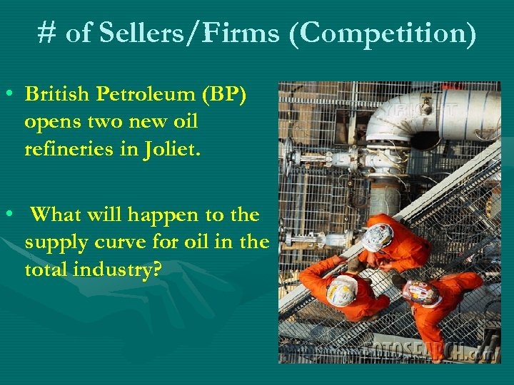 # of Sellers/Firms (Competition) • British Petroleum (BP) opens two new oil refineries in