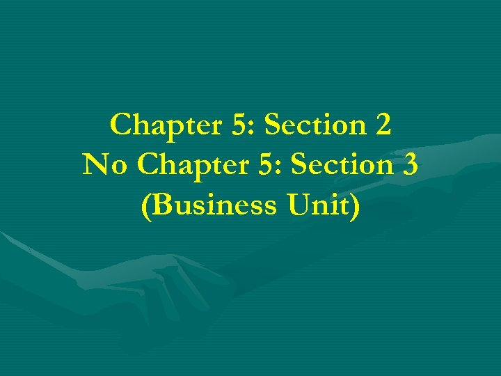 Chapter 5: Section 2 No Chapter 5: Section 3 (Business Unit)