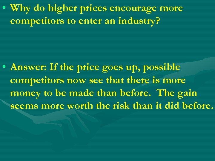 • Why do higher prices encourage more competitors to enter an industry? •