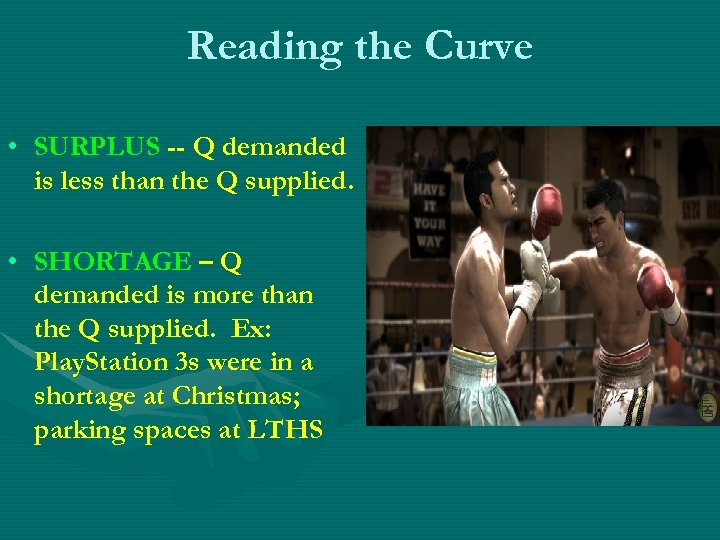 Reading the Curve • SURPLUS -- Q demanded is less than the Q supplied.
